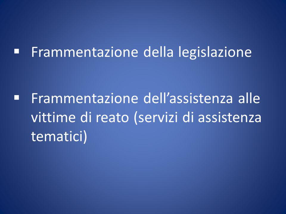  Frammentazione della legislazione  Frammentazione dell'assistenza alle vittime di reato (servizi di assistenza tematici)