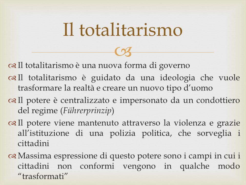  Il totalitarismo  Il totalitarismo è una nuova forma di governo  Il totalitarismo è guidato da una ideologia che vuole trasformare la realtà e cre