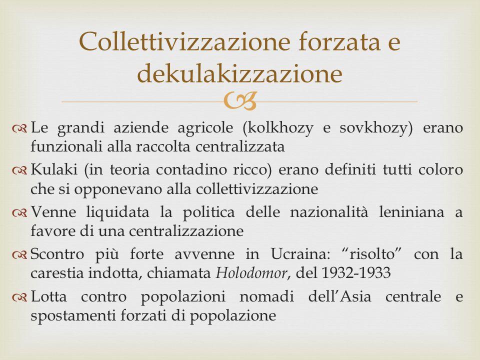  Collettivizzazione forzata e dekulakizzazione  Le grandi aziende agricole (kolkhozy e sovkhozy) erano funzionali alla raccolta centralizzata  Kula