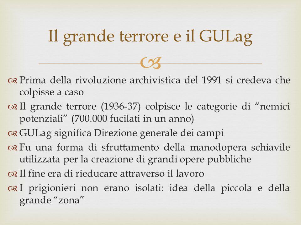  Il grande terrore e il GULag  Prima della rivoluzione archivistica del 1991 si credeva che colpisse a caso  Il grande terrore (1936-37) colpisce l
