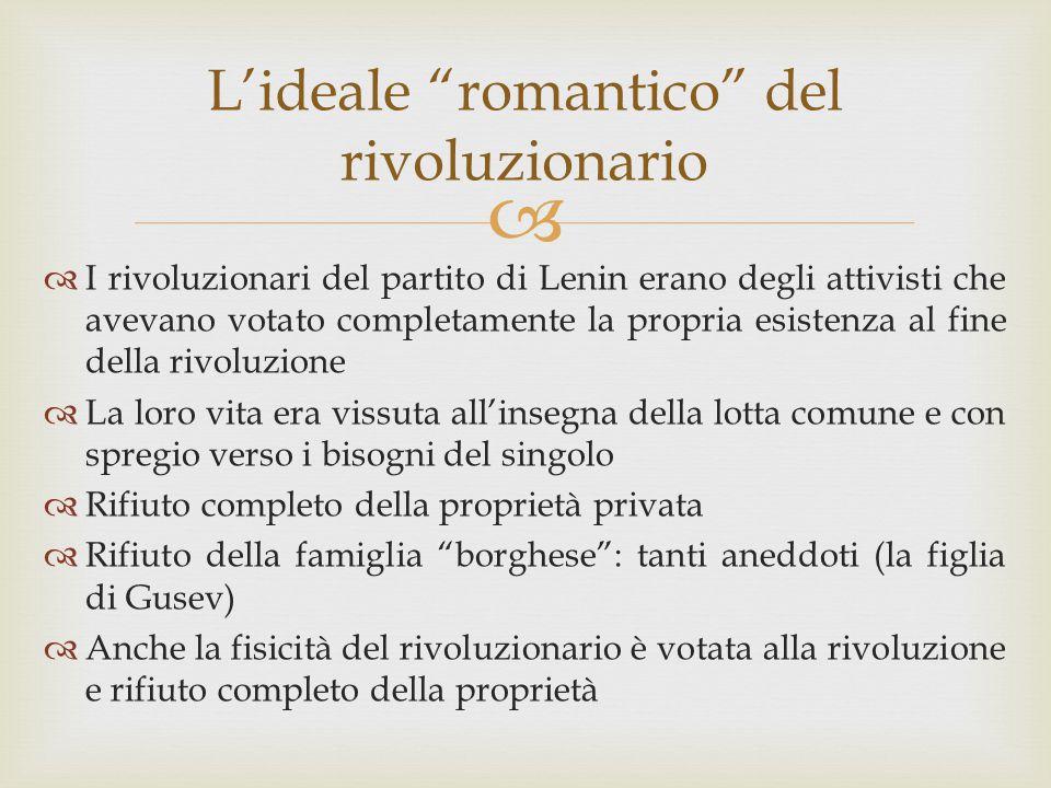 """ L'ideale """"romantico"""" del rivoluzionario  I rivoluzionari del partito di Lenin erano degli attivisti che avevano votato completamente la propria esi"""