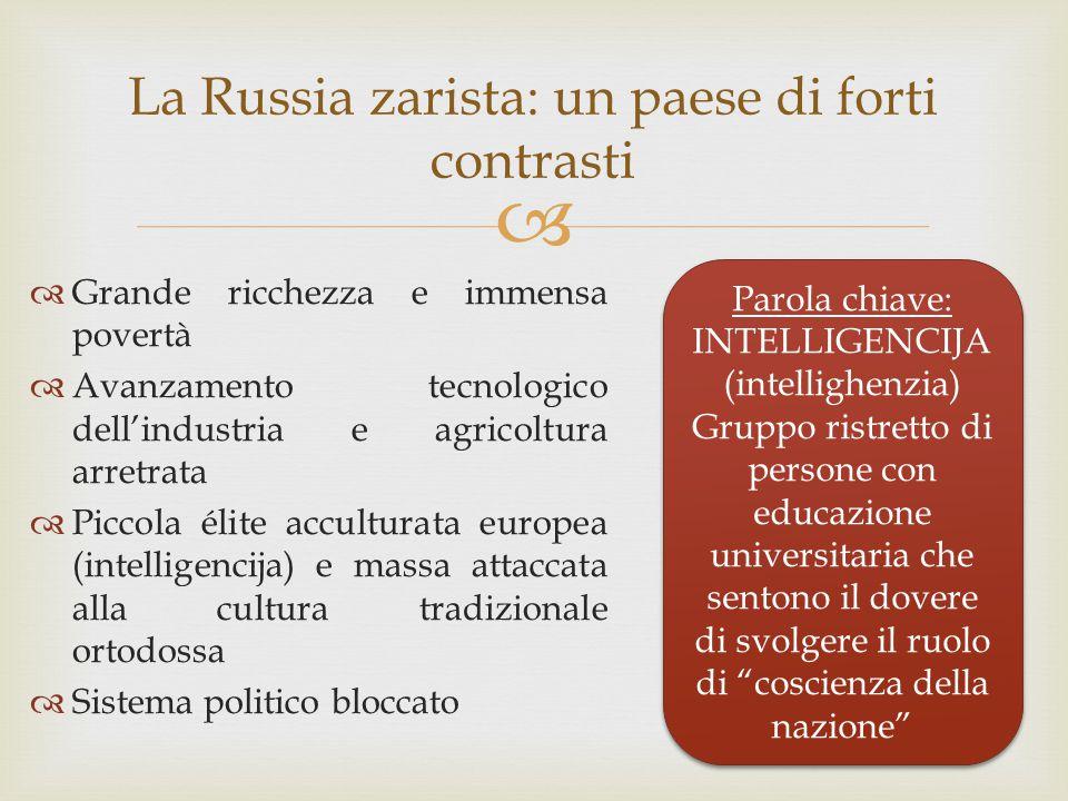  La Russia zarista: un paese di forti contrasti  Grande ricchezza e immensa povertà  Avanzamento tecnologico dell'industria e agricoltura arretrata