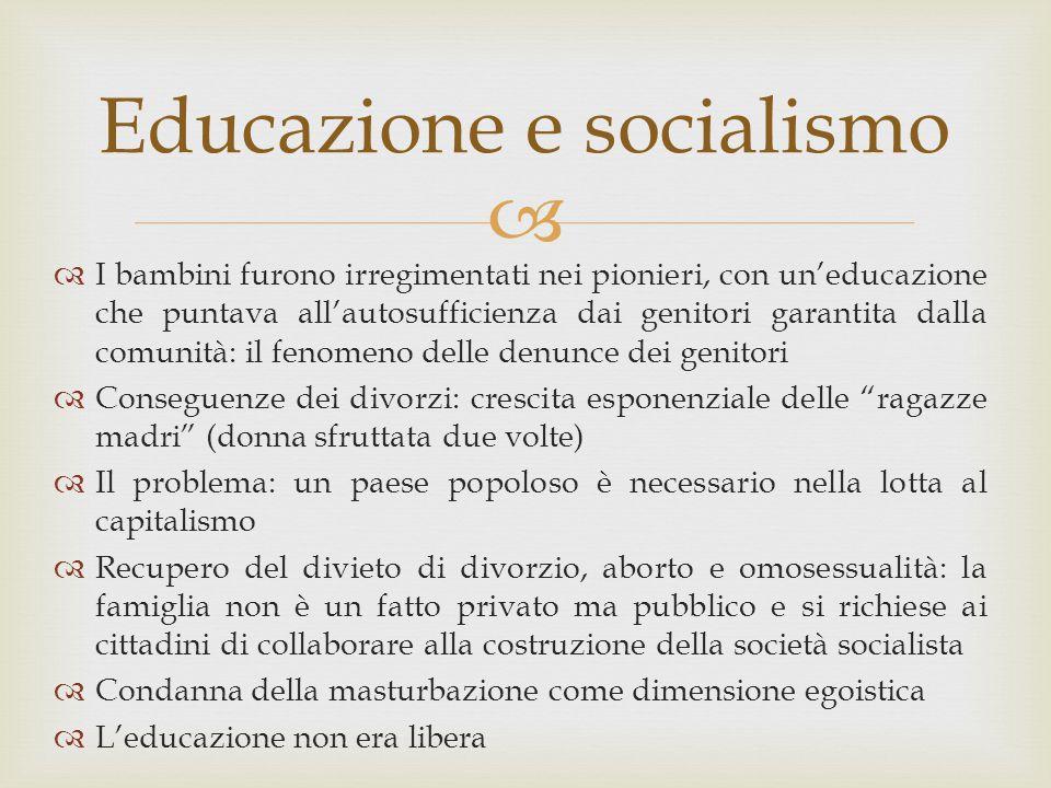  Educazione e socialismo  I bambini furono irregimentati nei pionieri, con un'educazione che puntava all'autosufficienza dai genitori garantita dall