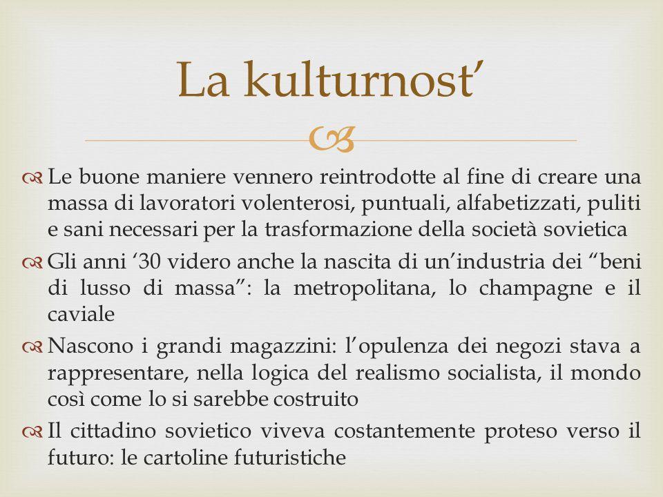  La kulturnost'  Le buone maniere vennero reintrodotte al fine di creare una massa di lavoratori volenterosi, puntuali, alfabetizzati, puliti e sani