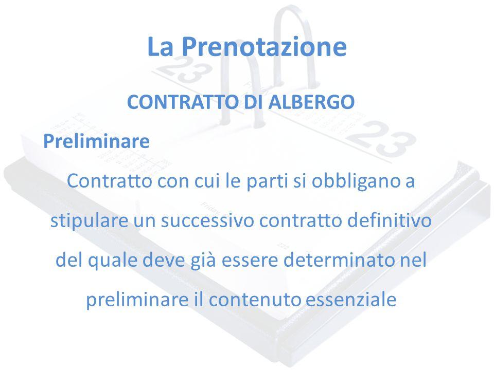 La Prenotazione CONTRATTO DI ALBERGO Preliminare Contratto con cui le parti si obbligano a stipulare un successivo contratto definitivo del quale deve