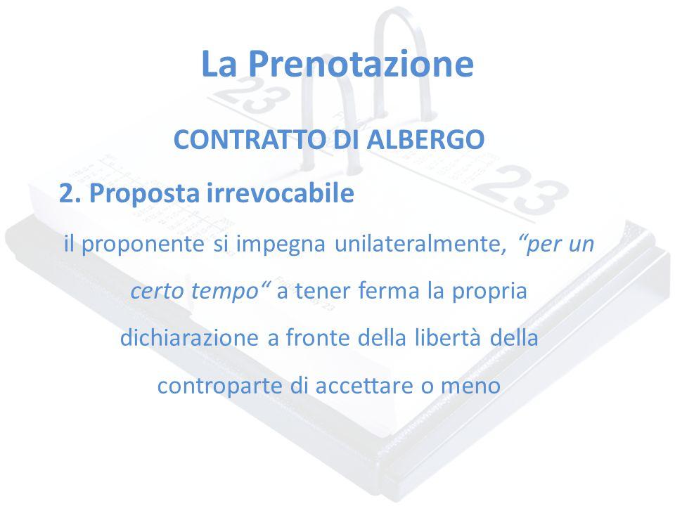 """La Prenotazione CONTRATTO DI ALBERGO 2. Proposta irrevocabile il proponente si impegna unilateralmente, """"per un certo tempo"""" a tener ferma la propria"""