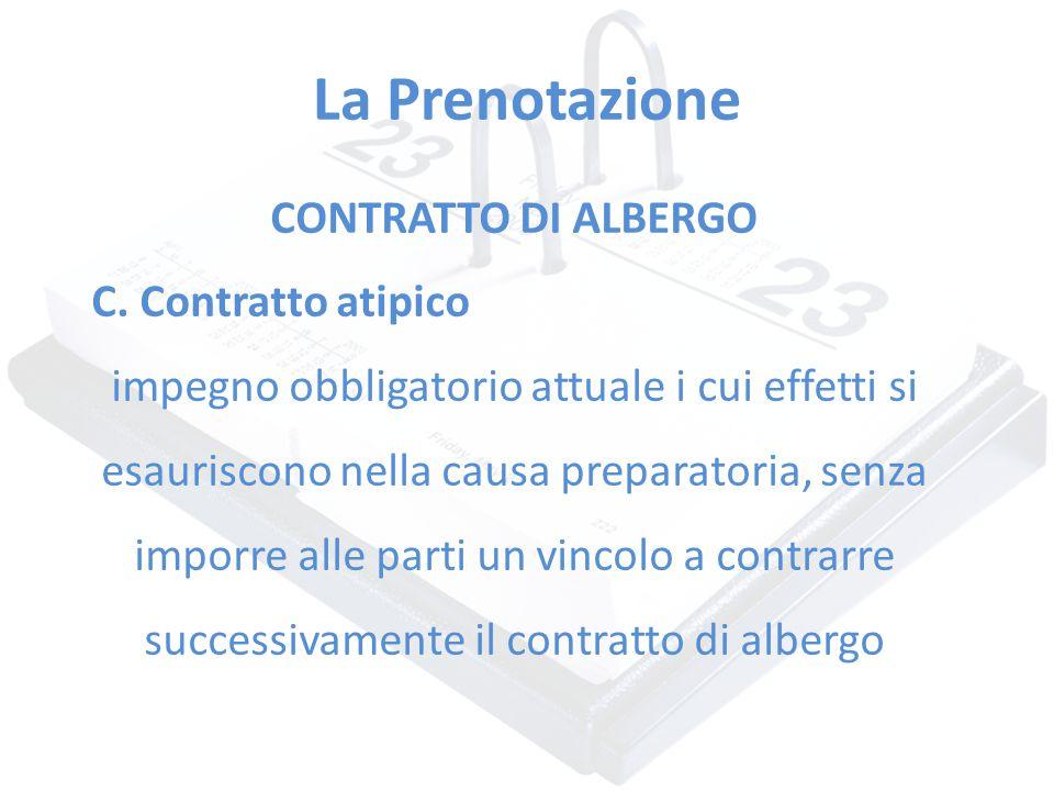 La Prenotazione CONTRATTO DI ALBERGO C. Contratto atipico impegno obbligatorio attuale i cui effetti si esauriscono nella causa preparatoria, senza im