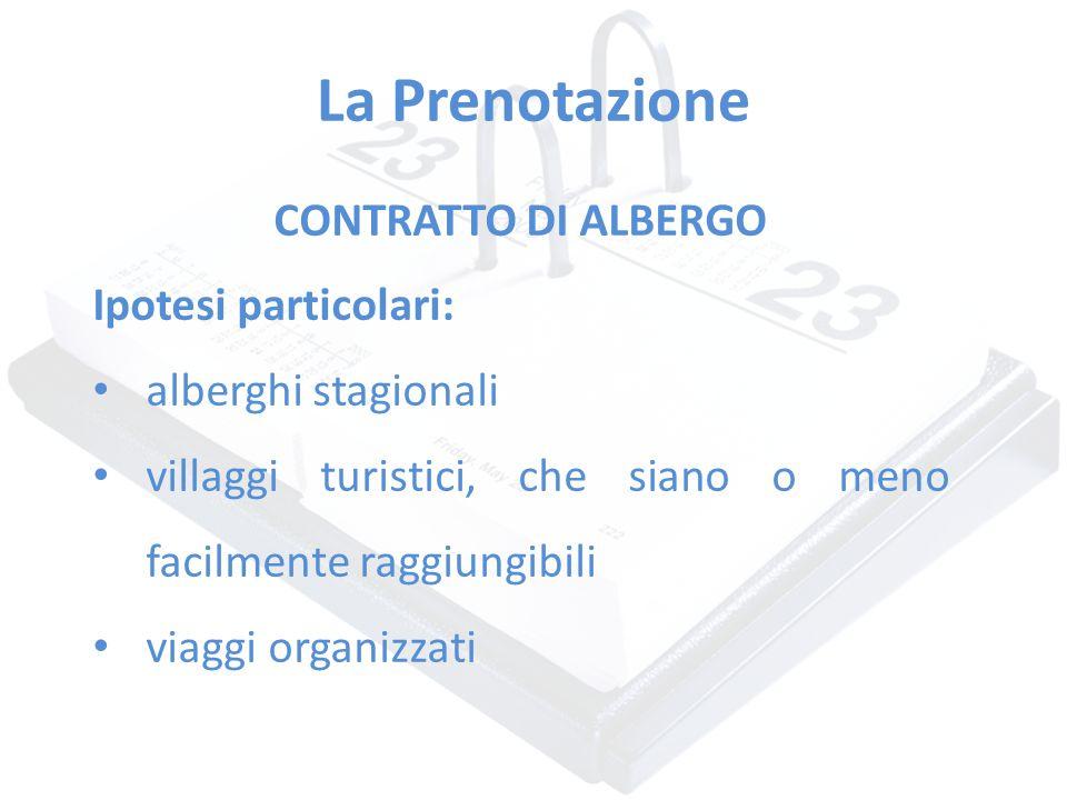 La Prenotazione CONTRATTO DI ALBERGO Ipotesi particolari: alberghi stagionali villaggi turistici, che siano o meno facilmente raggiungibili viaggi org