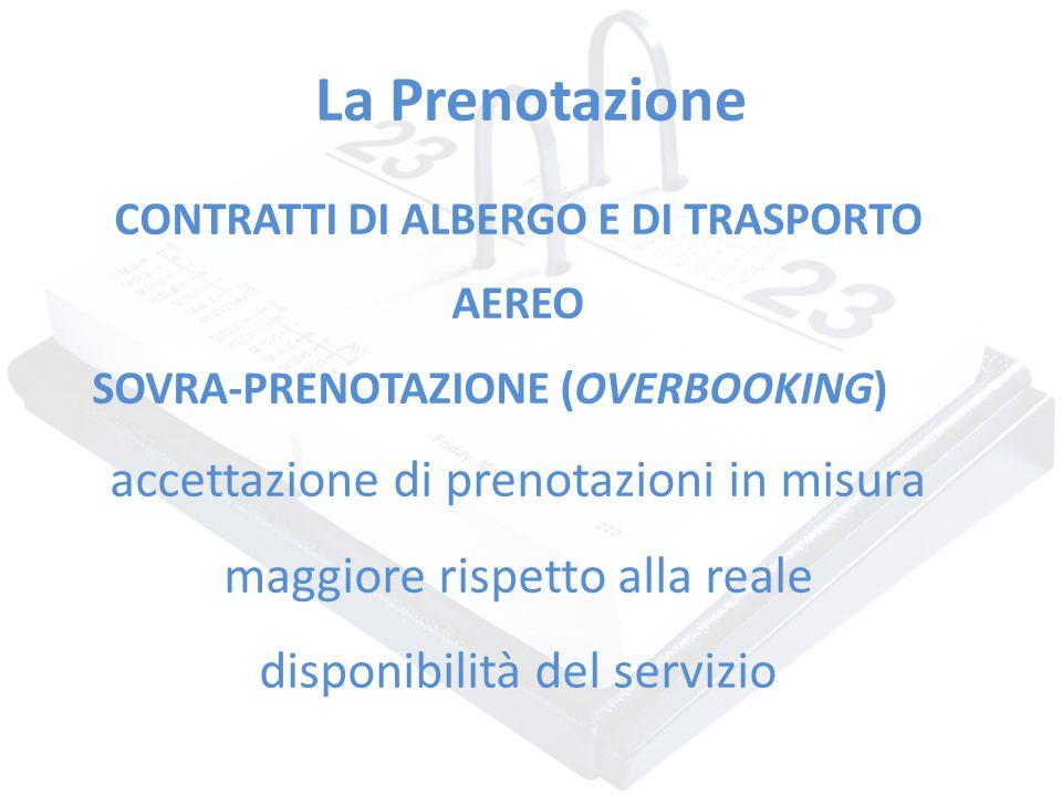 La Prenotazione CONTRATTI DI ALBERGO E DI TRASPORTO AEREO SOVRA-PRENOTAZIONE (OVERBOOKING) accettazione di prenotazioni in misura maggiore rispetto al