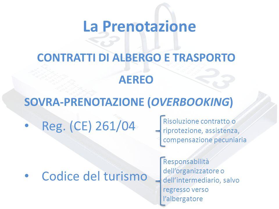 La Prenotazione CONTRATTI DI ALBERGO E TRASPORTO AEREO SOVRA-PRENOTAZIONE (OVERBOOKING) Reg. (CE) 261/04 Codice del turismo Risoluzione contratto o ri