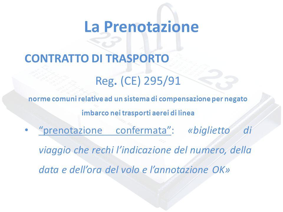 La Prenotazione CONTRATTO DI TRASPORTO Reg. (CE) 295/91 norme comuni relative ad un sistema di compensazione per negato imbarco nei trasporti aerei di