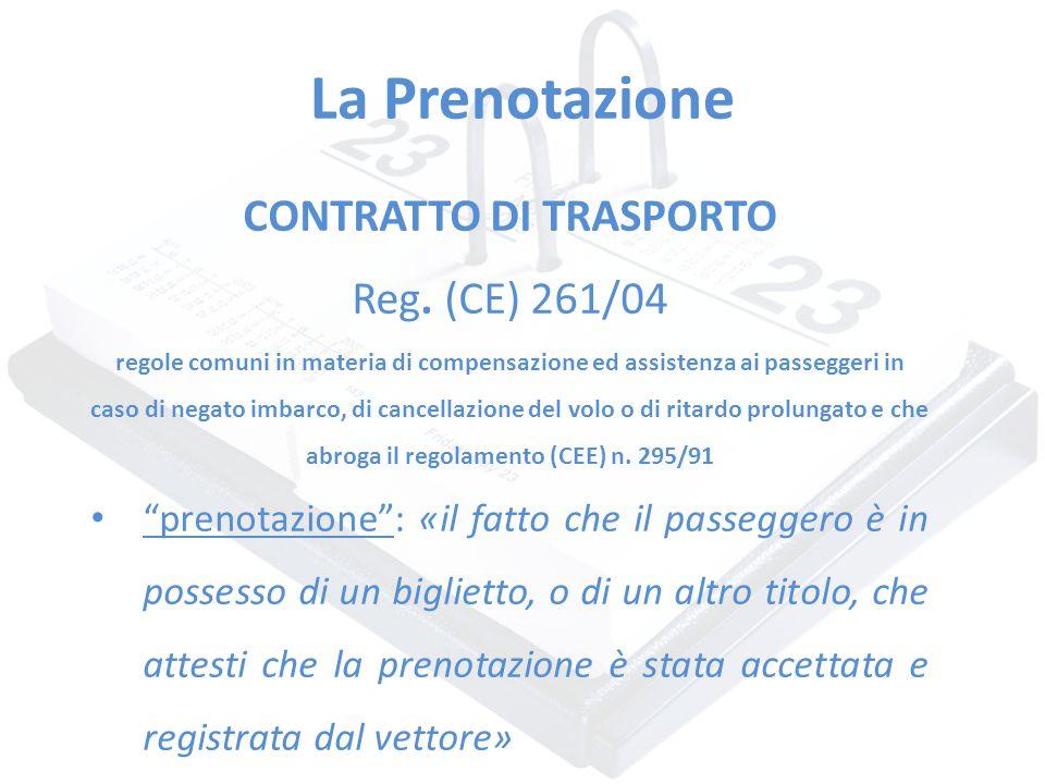 La Prenotazione CONTRATTO DI TRASPORTO Reg. (CE) 261/04 regole comuni in materia di compensazione ed assistenza ai passeggeri in caso di negato imbarc