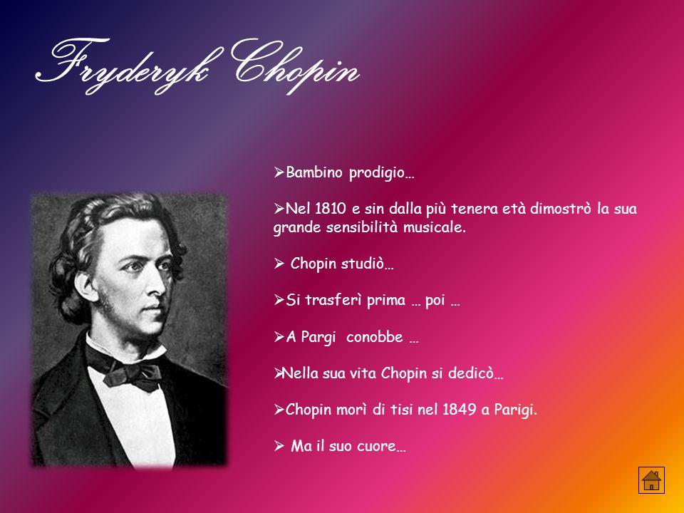 Fryderyk Chopin  Bambino prodigio…  Nel 1810 e sin dalla più tenera età dimostrò la sua grande sensibilità musicale.