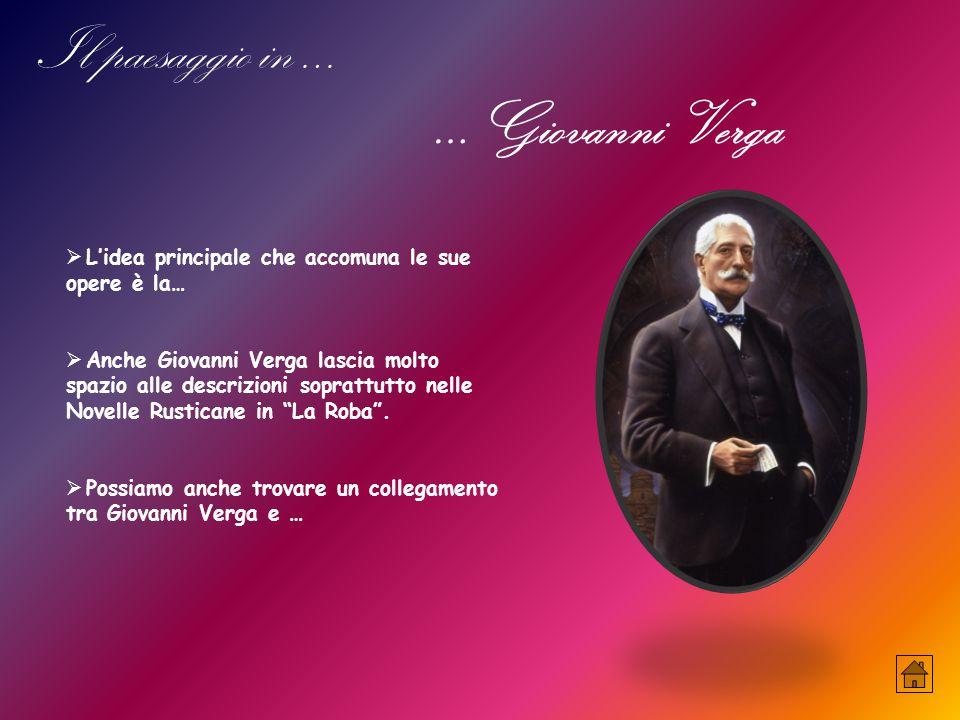  L'idea principale che accomuna le sue opere è la…  Anche Giovanni Verga lascia molto spazio alle descrizioni soprattutto nelle Novelle Rusticane in La Roba .