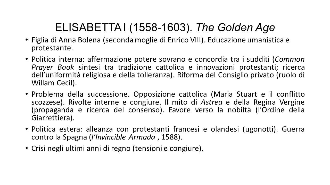 ELISABETTA I (1558-1603).The Golden Age Figlia di Anna Bolena (seconda moglie di Enrico VIII).