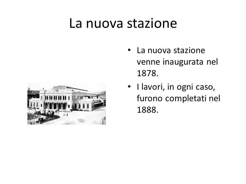La nuova stazione La nuova stazione venne inaugurata nel 1878. I lavori, in ogni caso, furono completati nel 1888.