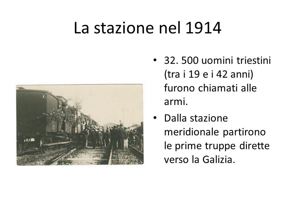 La stazione nel 1914 32. 500 uomini triestini (tra i 19 e i 42 anni) furono chiamati alle armi. Dalla stazione meridionale partirono le prime truppe d