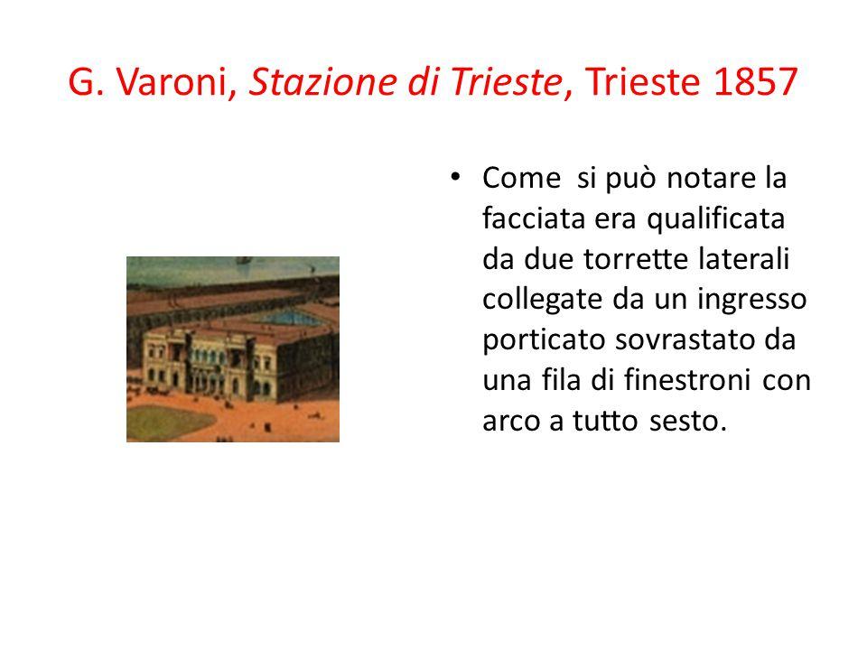 G. Varoni, Stazione di Trieste, Trieste 1857 Come si può notare la facciata era qualificata da due torrette laterali collegate da un ingresso porticat