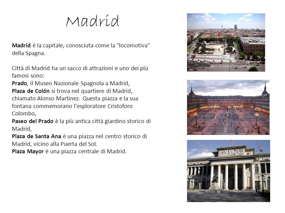 Madrid Madrid è la capitale, conosciuta come la