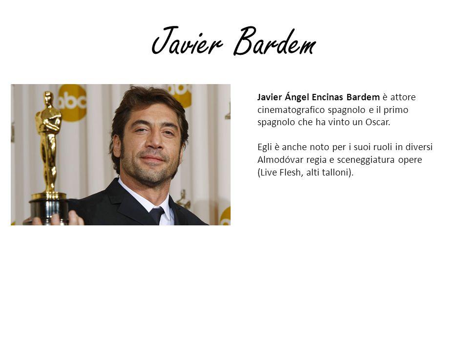Javier Bardem Javier Ángel Encinas Bardem è attore cinematografico spagnolo e il primo spagnolo che ha vinto un Oscar. Egli è anche noto per i suoi ru