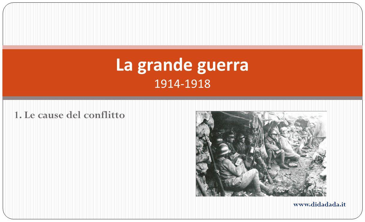 1. Le cause del conflitto La grande guerra 1914-1918 www.didadada.it
