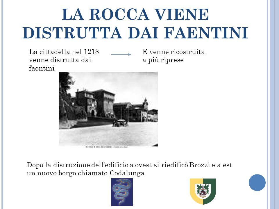 LA ROCCA VIENE DISTRUTTA DAI FAENTINI La cittadella nel 1218 venne distrutta dai faentini E venne ricostruita a più riprese Dopo la distruzione dell'e