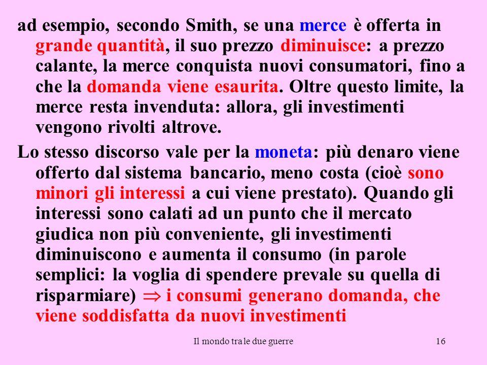 Il mondo tra le due guerre16 ad esempio, secondo Smith, se una merce è offerta in grande quantità, il suo prezzo diminuisce: a prezzo calante, la merc