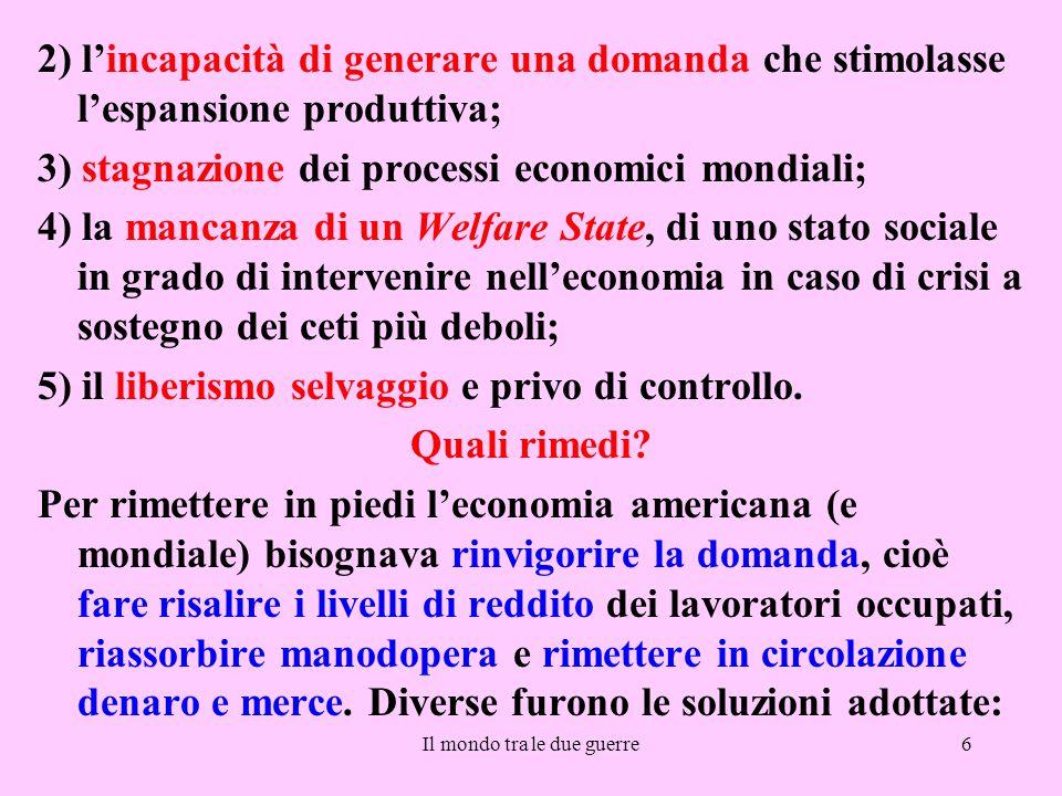 Il mondo tra le due guerre6 2) l'incapacità di generare una domanda che stimolasse l'espansione produttiva; 3) stagnazione dei processi economici mond