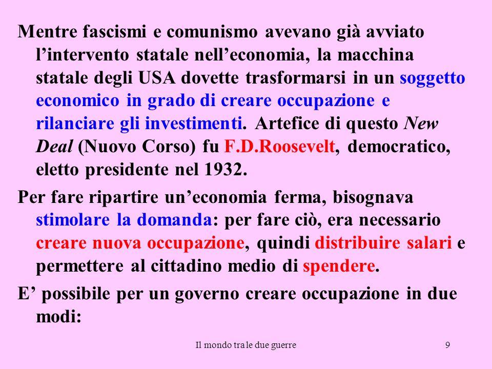 Il mondo tra le due guerre9 Mentre fascismi e comunismo avevano già avviato l'intervento statale nell'economia, la macchina statale degli USA dovette