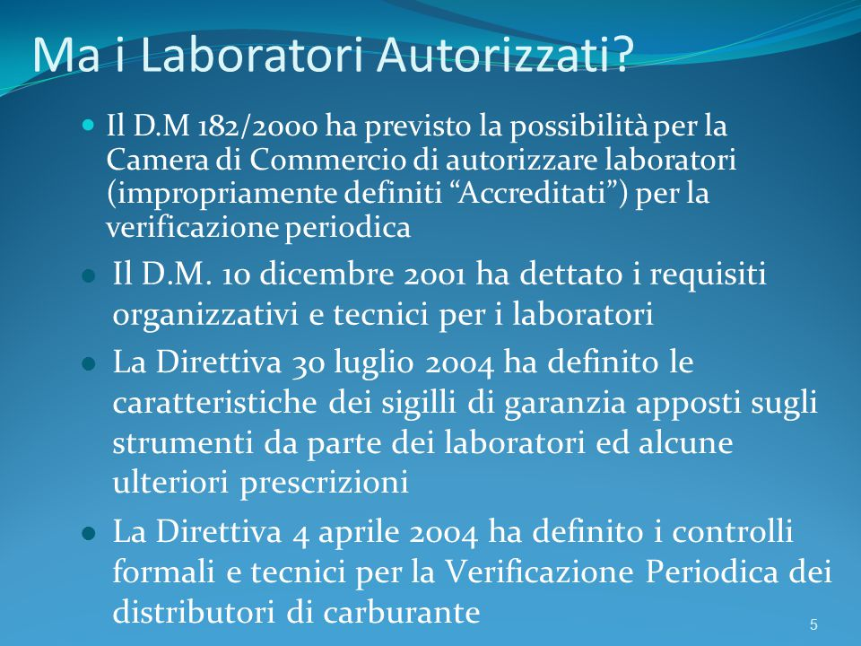 Ma i Laboratori Autorizzati? Il D.M 182/2000 ha previsto la possibilità per la Camera di Commercio di autorizzare laboratori (impropriamente definiti