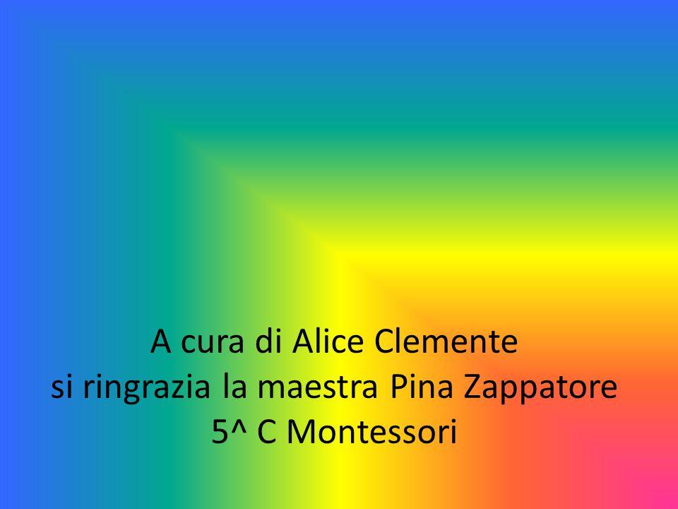 A cura di Alice Clemente si ringrazia la maestra Pina Zappatore 5^ C Montessori