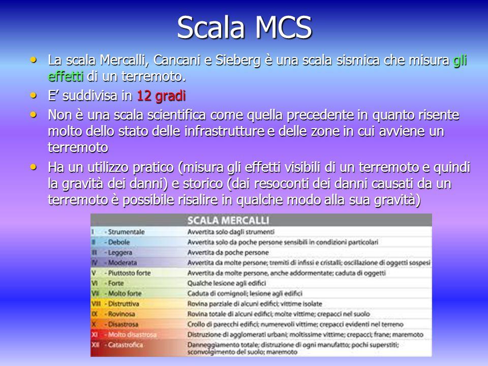 Scala MCS La scala Mercalli, Cancani e Sieberg è una scala sismica che misura gli effetti di un terremoto.