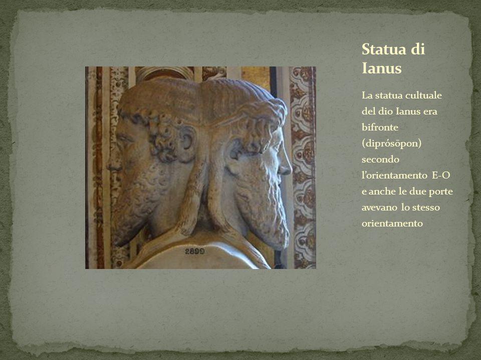 La statua cultuale del dio Ianus era bifronte (diprόsōpon) secondo l'orientamento E-O e anche le due porte avevano lo stesso orientamento