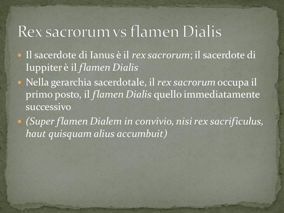 Il sacerdote di Ianus è il rex sacrorum; il sacerdote di Iuppiter è il flamen Dialis Nella gerarchia sacerdotale, il rex sacrorum occupa il primo post