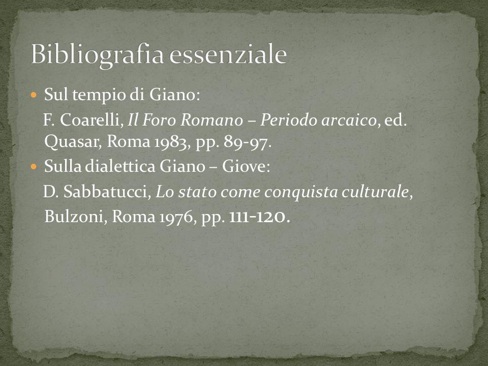 Sul tempio di Giano: F. Coarelli, Il Foro Romano – Periodo arcaico, ed. Quasar, Roma 1983, pp. 89-97. Sulla dialettica Giano – Giove: D. Sabbatucci, L