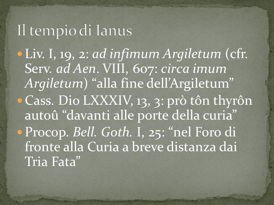 "Liv. I, 19, 2: ad infimum Argiletum (cfr. Serv. ad Aen. VIII, 607: circa imum Argiletum) ""alla fine dell'Argiletum"" Cass. Dio LXXXIV, 13, 3: prò tôn t"