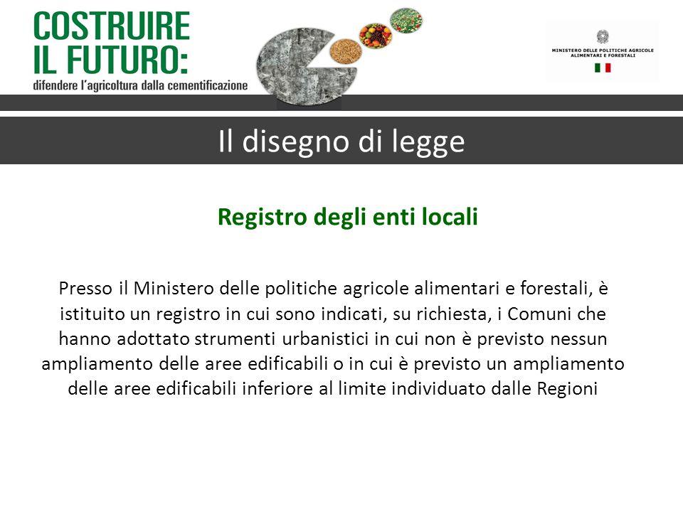 Registro degli enti locali Il disegno di legge Presso il Ministero delle politiche agricole alimentari e forestali, è istituito un registro in cui son