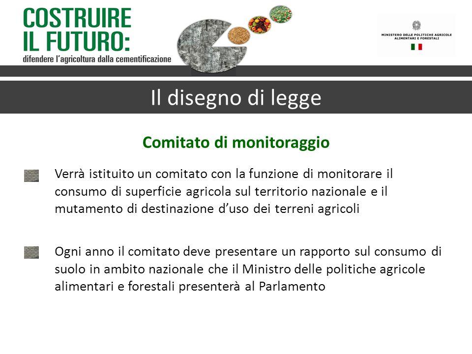 Il disegno di legge Comitato di monitoraggio Verrà istituito un comitato con la funzione di monitorare il consumo di superficie agricola sul territori