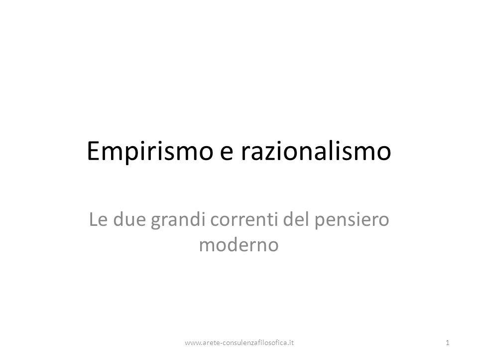 Empirismo e razionalismo Le due grandi correnti del pensiero moderno www.arete-consulenzafilosofica.it1
