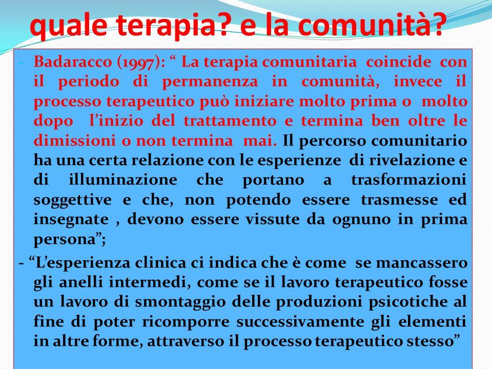 """quale terapia? e la comunità? - Badaracco (1997): """" La terapia comunitaria coincide con il periodo di permanenza in comunità, invece il processo terap"""