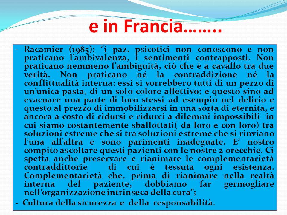 """e in Francia…….. - Racamier (1985): """"i paz. psicotici non conoscono e non praticano l'ambivalenza, i sentimenti contrapposti. Non praticano nemmeno l'"""