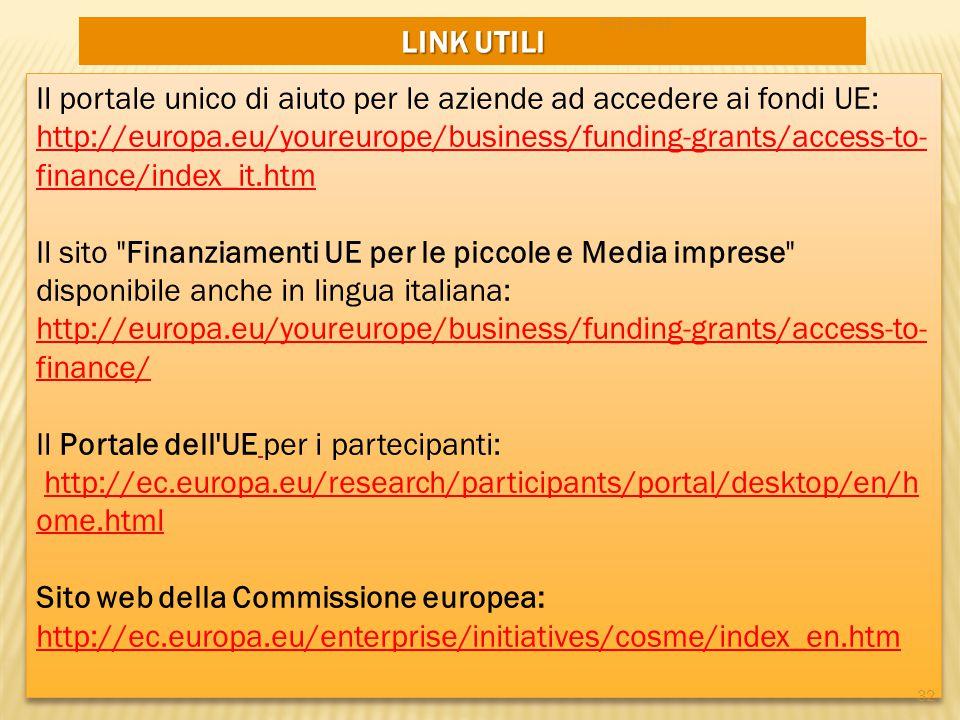LINK UTILI Il portale unico di aiuto per le aziende ad accedere ai fondi UE: http://europa.eu/youreurope/business/funding-grants/access-to- finance/in