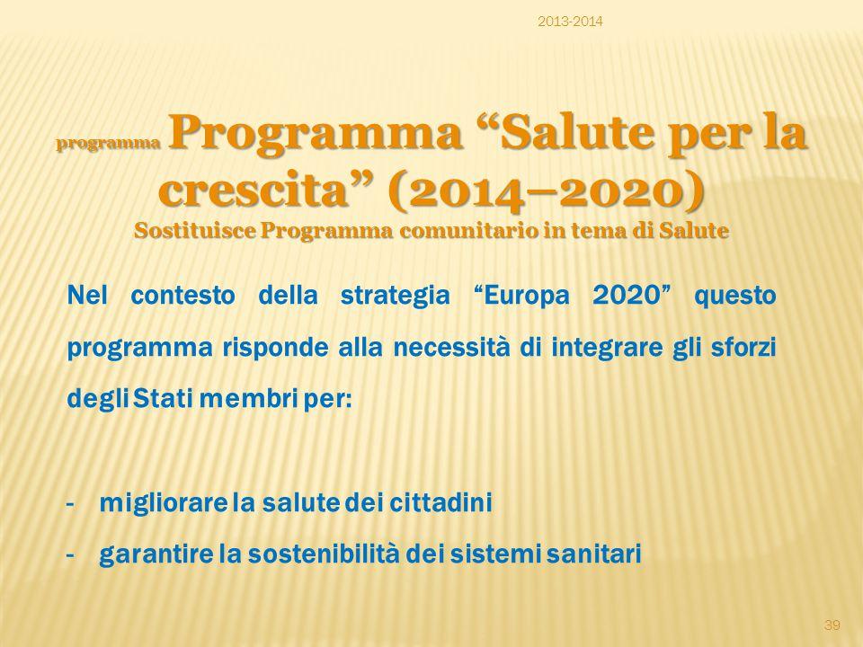 """2013-2014 programma Programma """"Salute per la crescita"""" (2014–2020) Sostituisce Programma comunitario in tema di Salute Nel contesto della strategia """"E"""