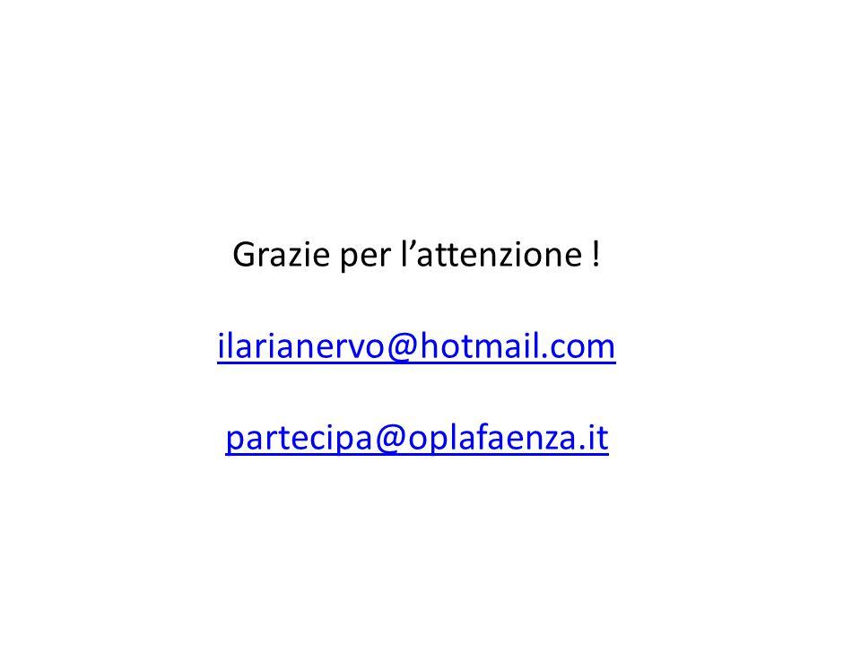 Grazie per l'attenzione ! ilarianervo@hotmail.com partecipa@oplafaenza.it