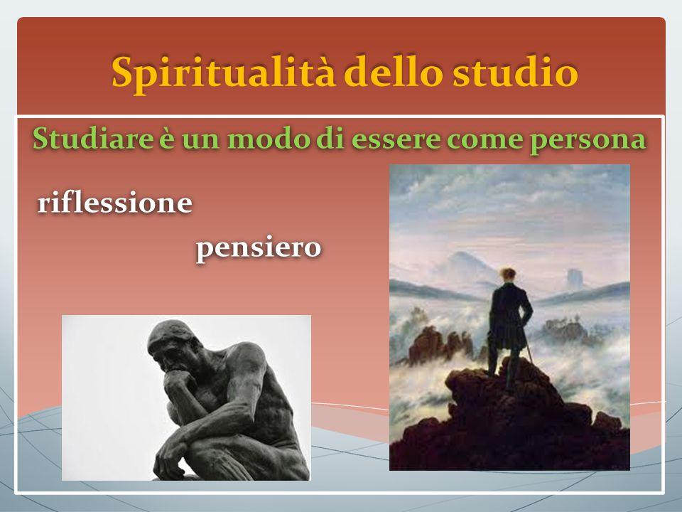 Spiritualità dello studio Studiare è un modo di essere come persona riflessione pensiero Studiare è un modo di essere come persona riflessione pensiero