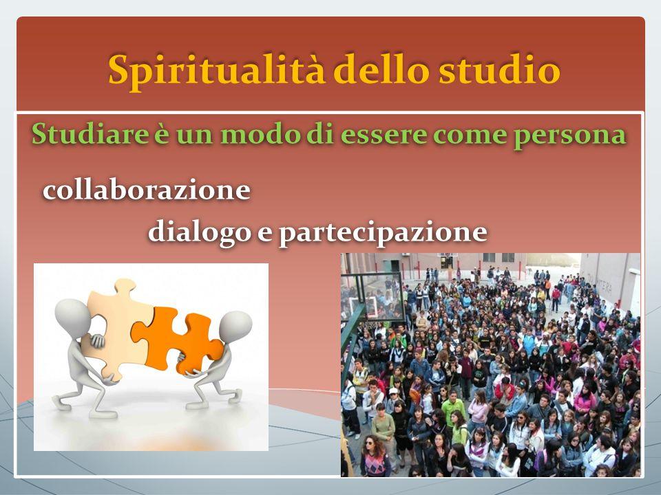 Spiritualità dello studio Studiare è un modo di essere come persona collaborazione dialogo e partecipazione Studiare è un modo di essere come persona collaborazione dialogo e partecipazione
