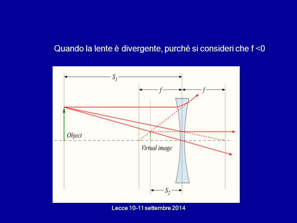 Quando la lente è divergente, purché si consideri che f <0 Lecce 10-11 settembre 2014