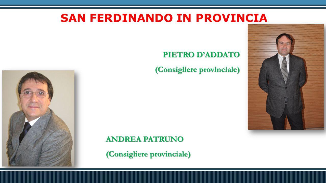 SAN FERDINANDO IN PROVINCIA ANDREA PATRUNO (Consigliere provinciale) PIETRO D'ADDATO (Consigliere provinciale)