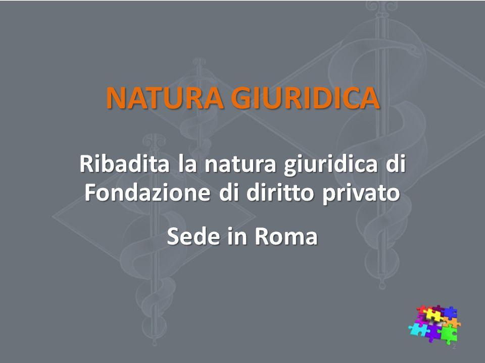 NATURA GIURIDICA Ribadita la natura giuridica di Fondazione di diritto privato Sede in Roma 2