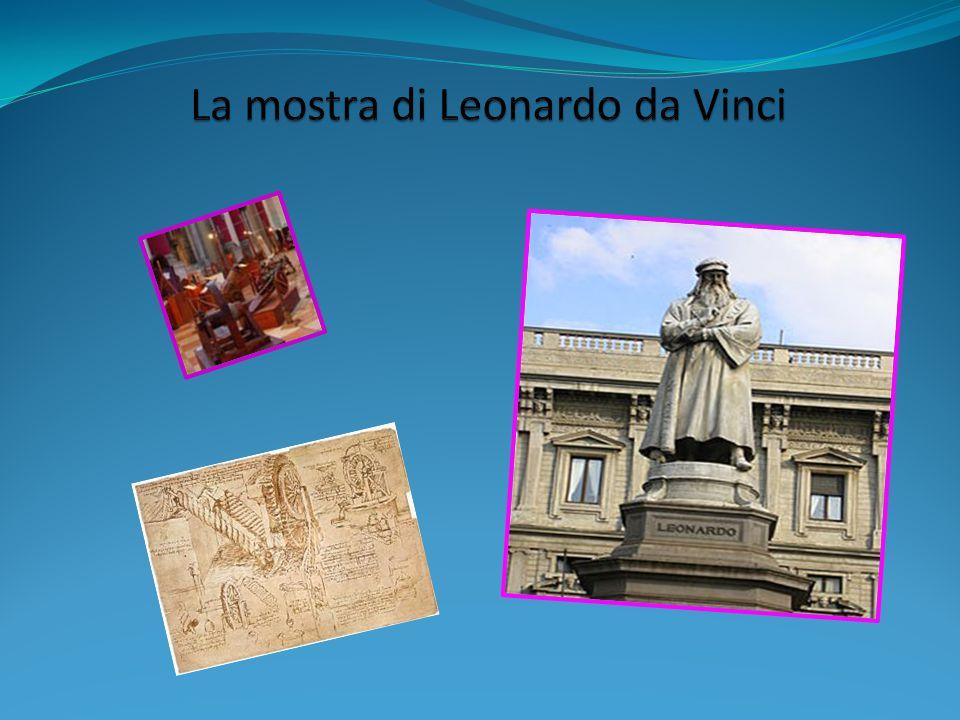 La mostra di Leonardo da Vinci è composta da 52 macchine. Sono tutte molto belle! Le macchine